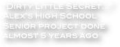 """Dirty Little Secret...""  Alex's High School Senior project done almost 5 years ago"